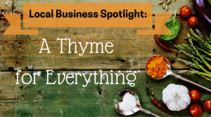 Local Business Spotlight: A Thyme for Everything