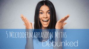 5 Microdermabrasion Myths Debunked