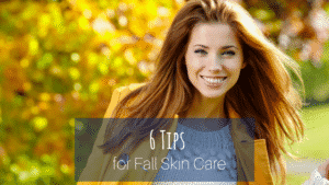 6 Tips for Fall Skin Care