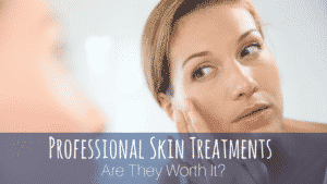 Professional Skin Treatments - Are They Worth It?