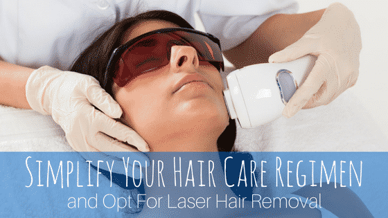 Simplify Your Hair Care Regimen and Opt For Laser Hair Removal